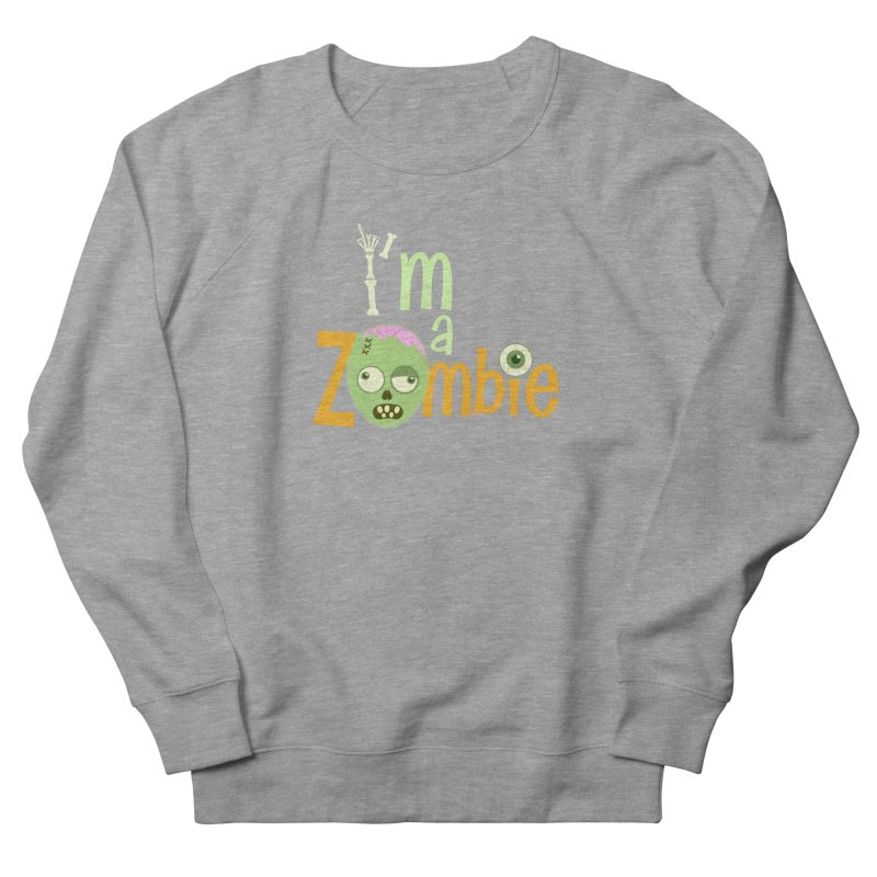 I'm a Zombie! Men's French Terry Sweatshirt by PickaCS's Artist Shop