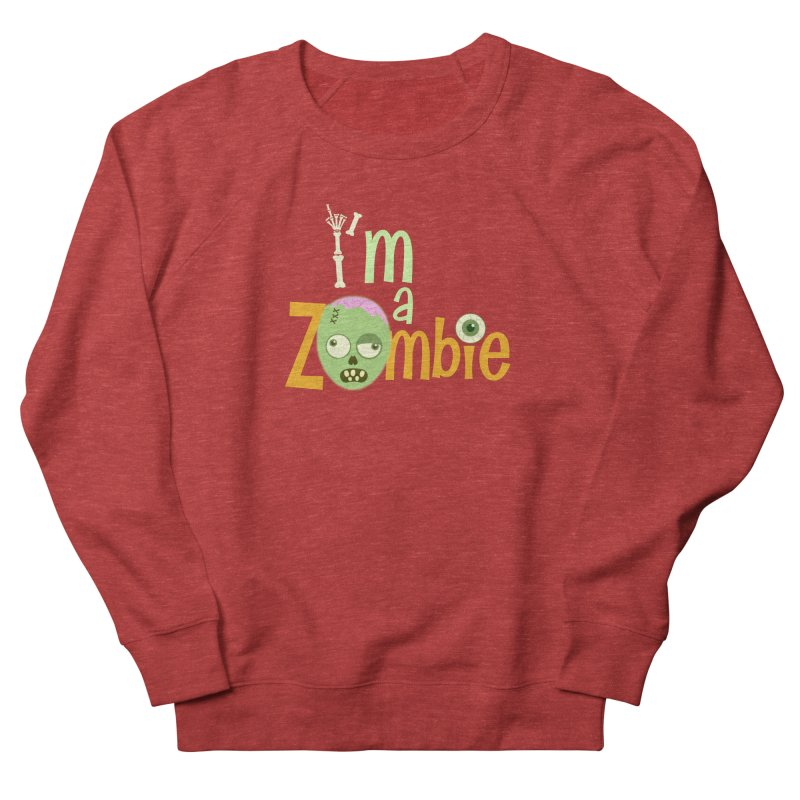 I'm a Zombie! Men's French Terry Sweatshirt by PickaCS's Artist Shop