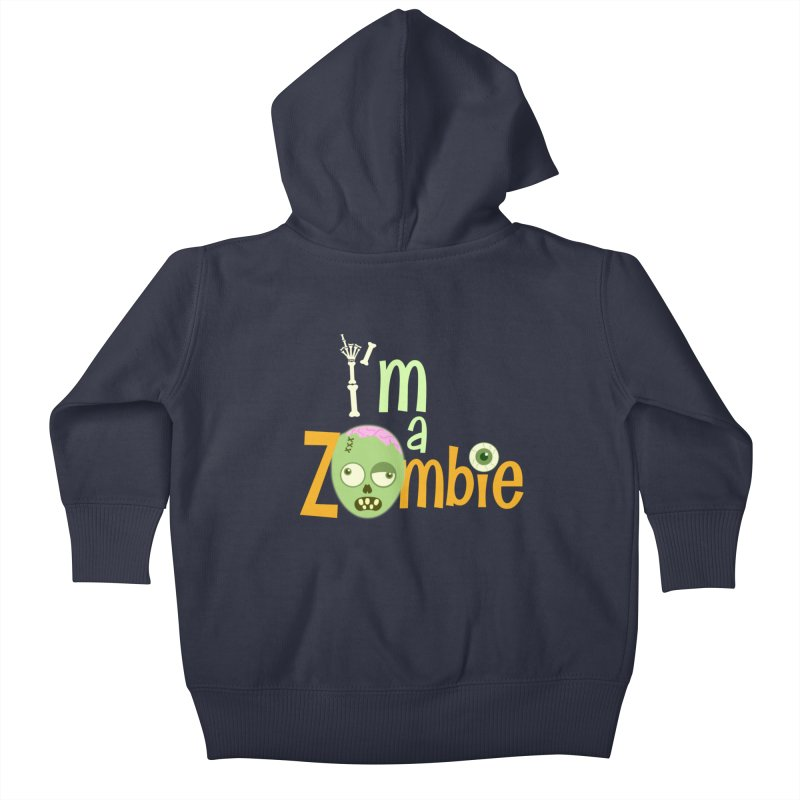 I'm a Zombie! Kids Baby Zip-Up Hoody by PickaCS's Artist Shop