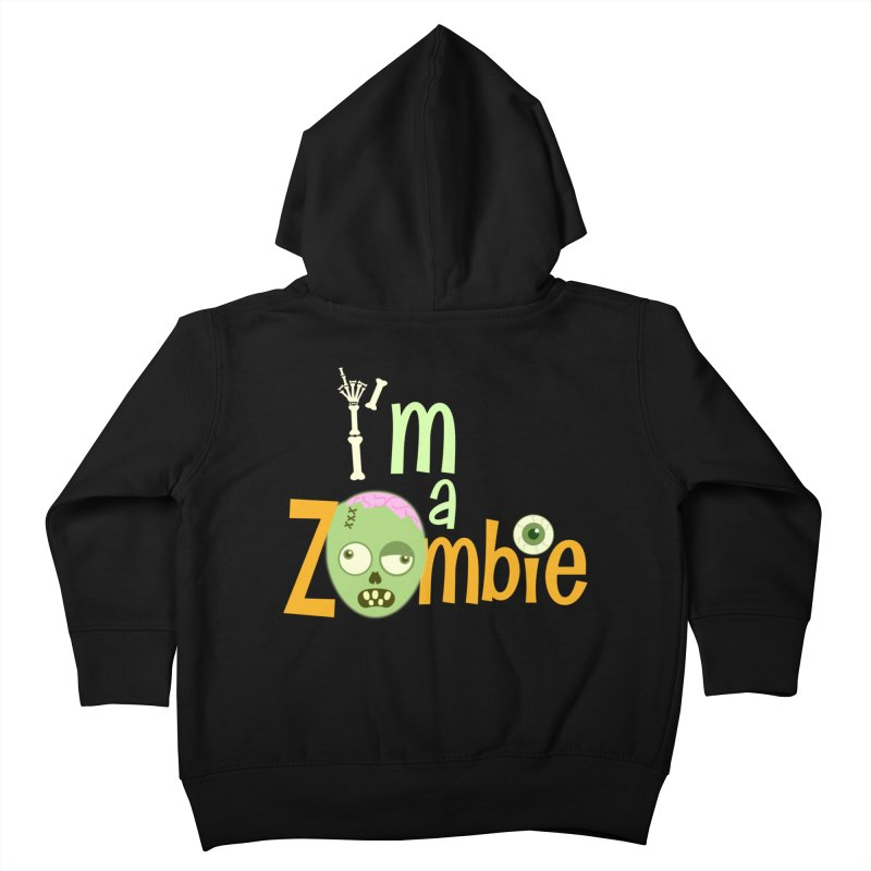 I'm a Zombie! Kids Toddler Zip-Up Hoody by PickaCS's Artist Shop