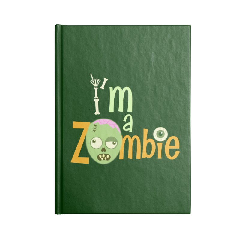 I'm a Zombie! Accessories Lined Journal Notebook by PickaCS's Artist Shop