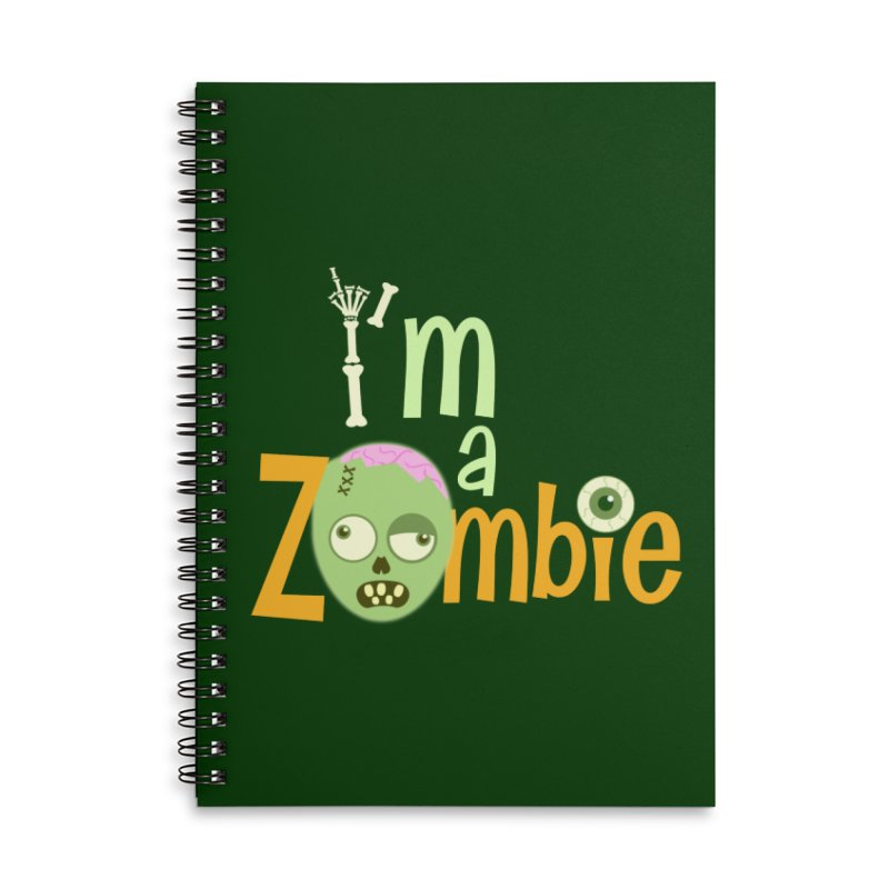 I'm a Zombie! Accessories Lined Spiral Notebook by PickaCS's Artist Shop