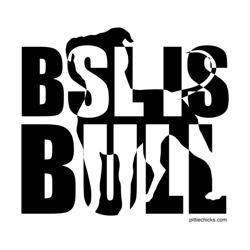 BSL is Bull by Pittie Chicks