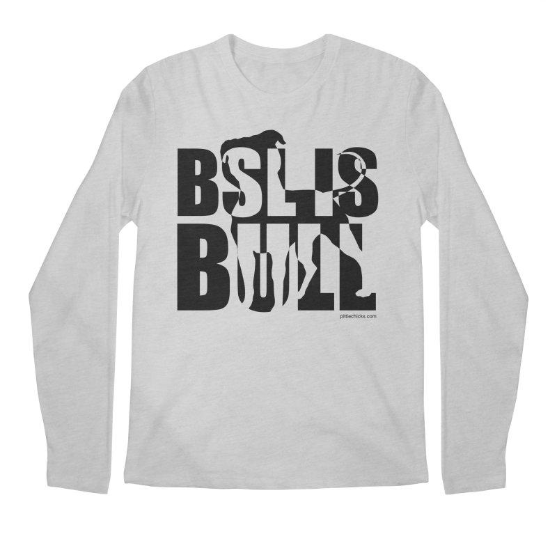 BSL is Bull Men's Regular Longsleeve T-Shirt by Pittie Chicks