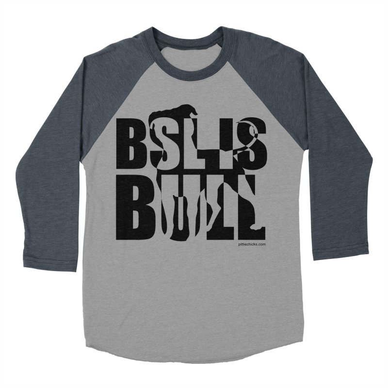 BSL is Bull Women's Baseball Triblend Longsleeve T-Shirt by Pittie Chicks