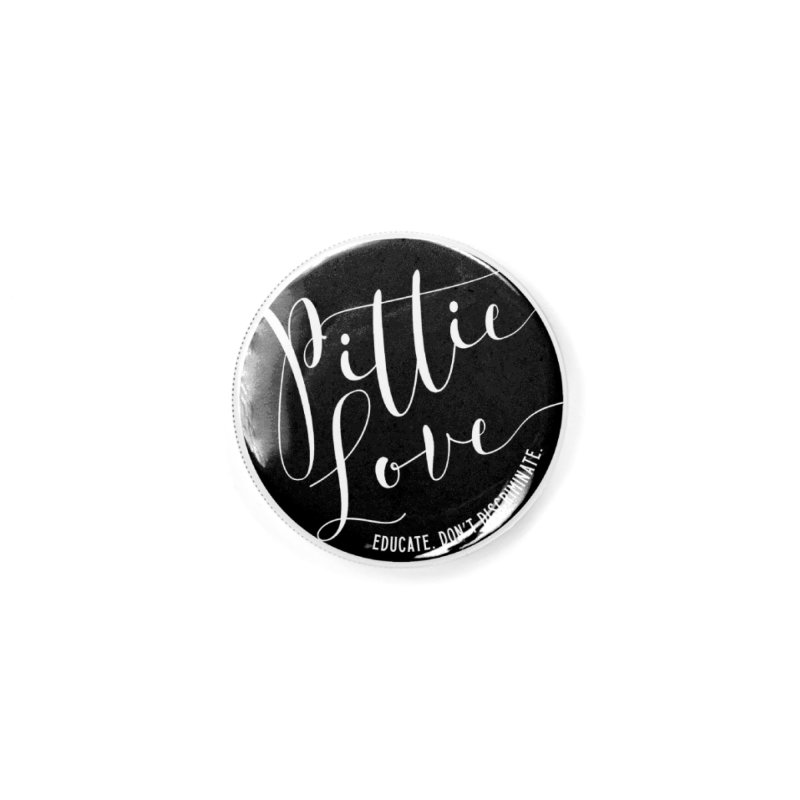 Pittie Love - Educate Don't Discriminate Accessories Button by Pittie Chicks