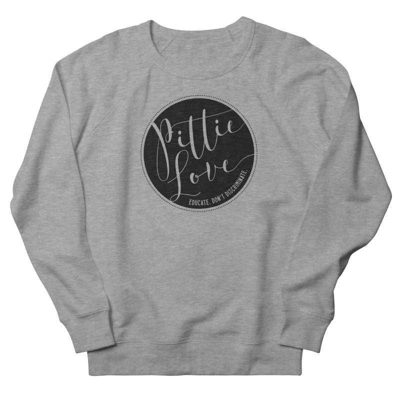 Pittie Love - Educate Don't Discriminate Women's French Terry Sweatshirt by Pittie Chicks