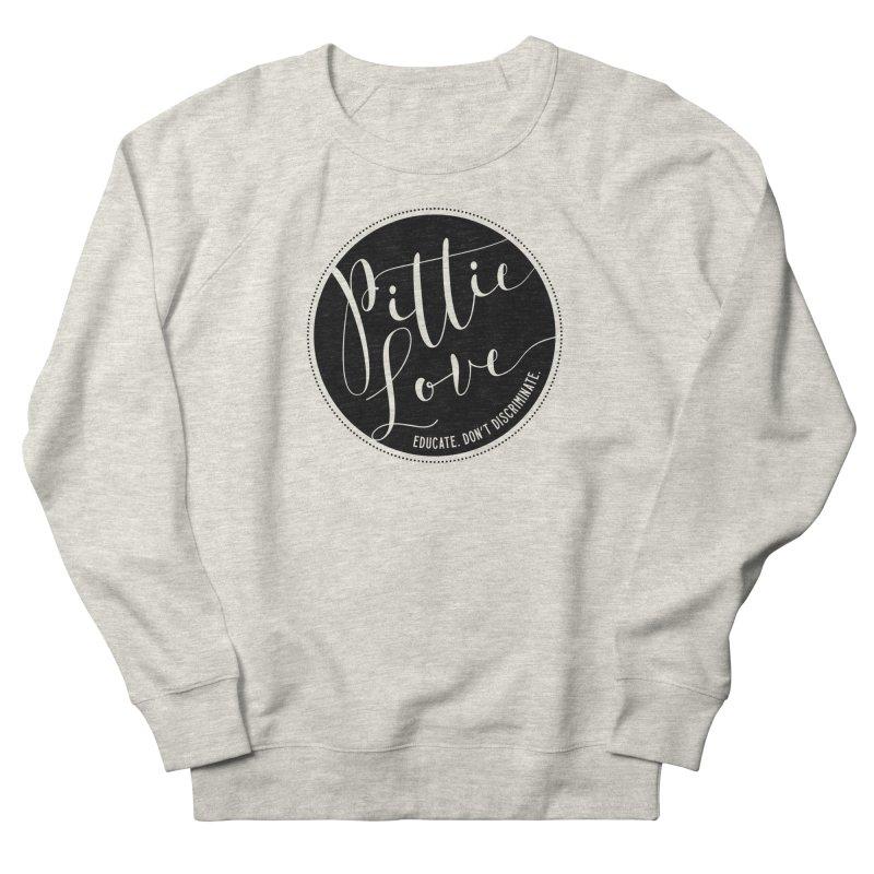 Pittie Love - Educate Don't Discriminate Women's French Terry Sweatshirt by Pittie Chicks