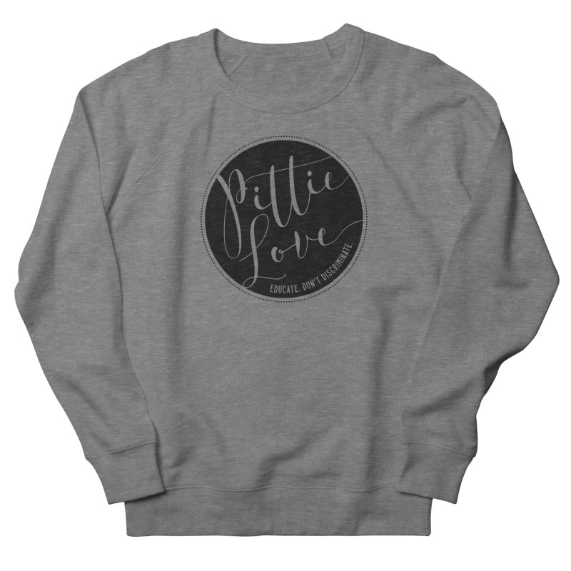 Pittie Love - Educate Don't Discriminate Men's French Terry Sweatshirt by Pittie Chicks