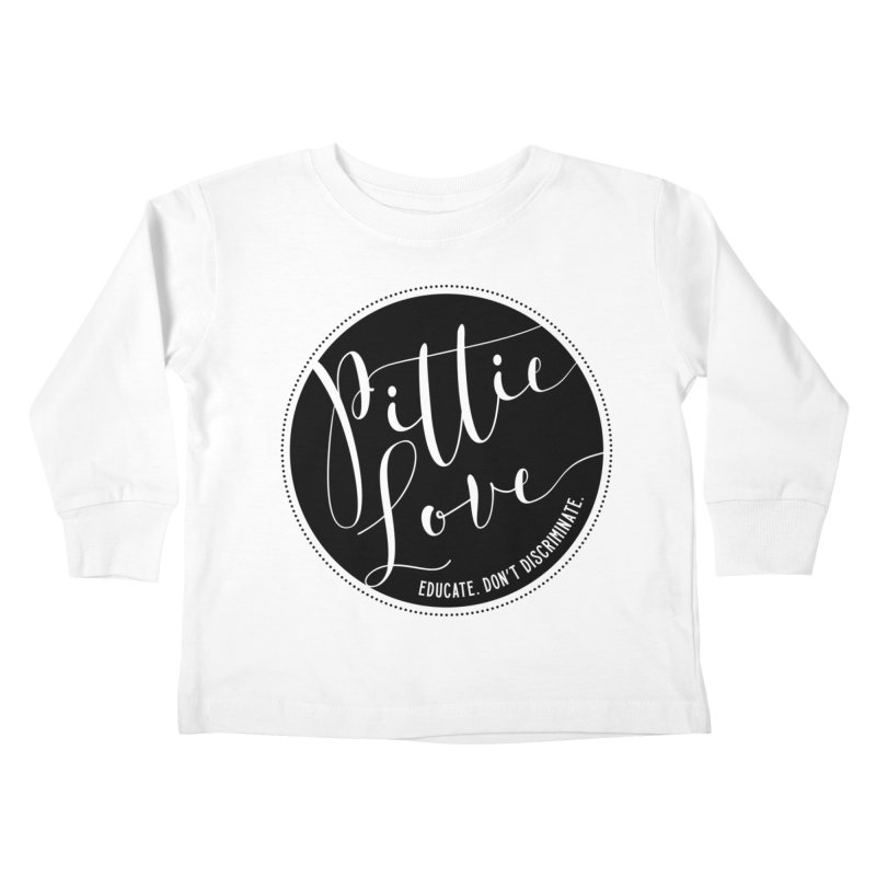 Pittie Love - Educate Don't Discriminate Kids Toddler Longsleeve T-Shirt by Pittie Chicks