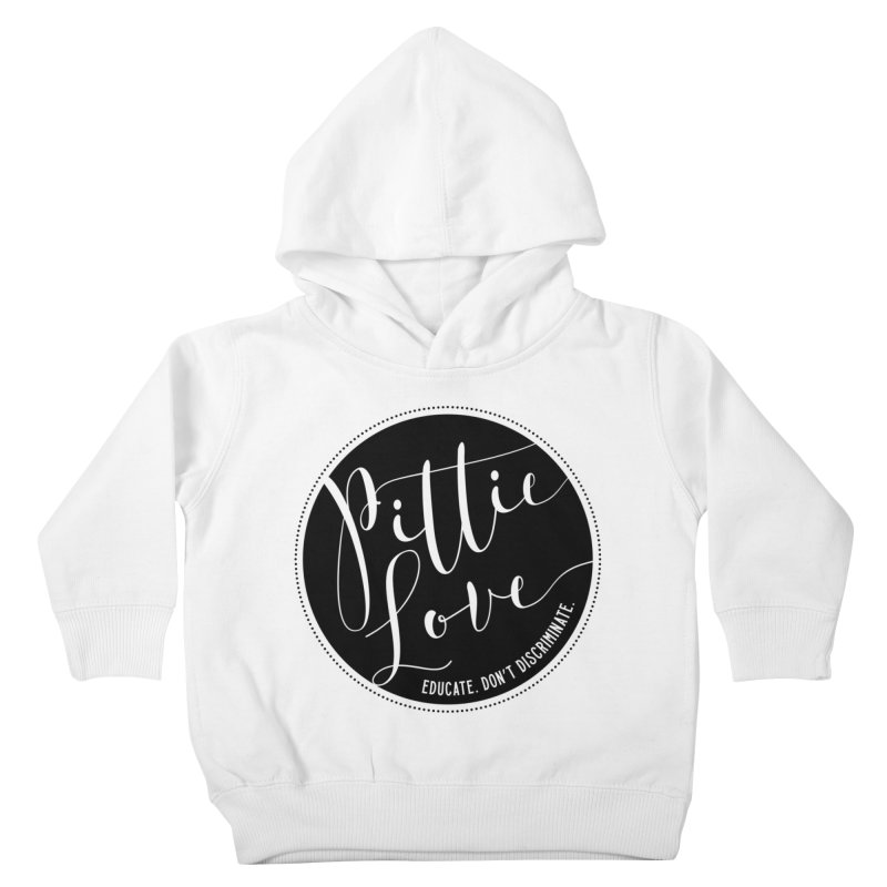 Pittie Love - Educate Don't Discriminate Kids Toddler Pullover Hoody by Pittie Chicks