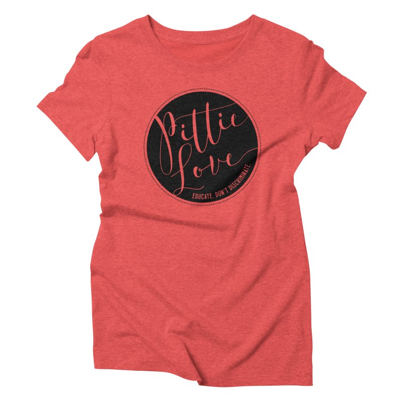 Pittie Love - Educate Don't Discriminate Women's Triblend T-Shirt by Pittie Chicks