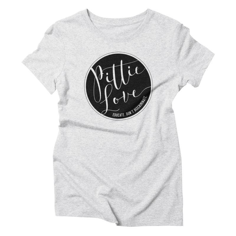 Pittie Love - Educate Don't Discriminate Women's Triblend T-Shirt by Pittie Chicks
