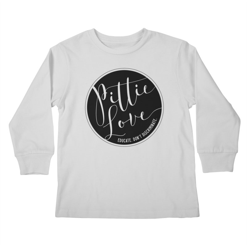 Pittie Love - Educate Don't Discriminate Kids Longsleeve T-Shirt by Pittie Chicks