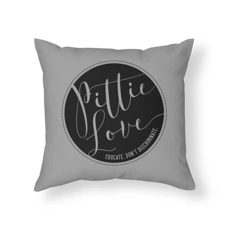 Pittie Love - Educate Don't Discriminate Home Throw Pillow by Pittie Chicks