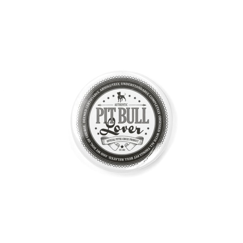 Authentic Pit Bull Lover Accessories Button by Pittie Chicks