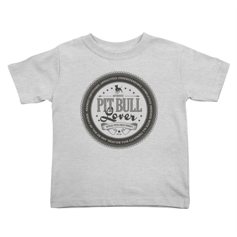 Authentic Pit Bull Lover Kids Toddler T-Shirt by Pittie Chicks
