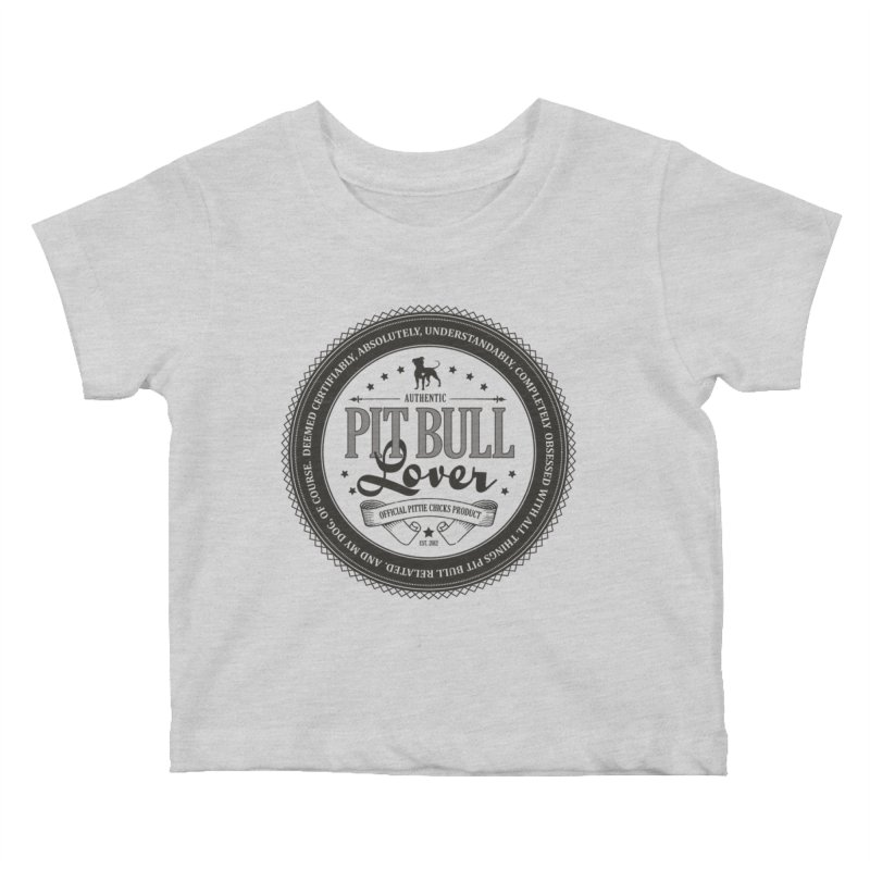 Authentic Pit Bull Lover Kids Baby T-Shirt by Pittie Chicks