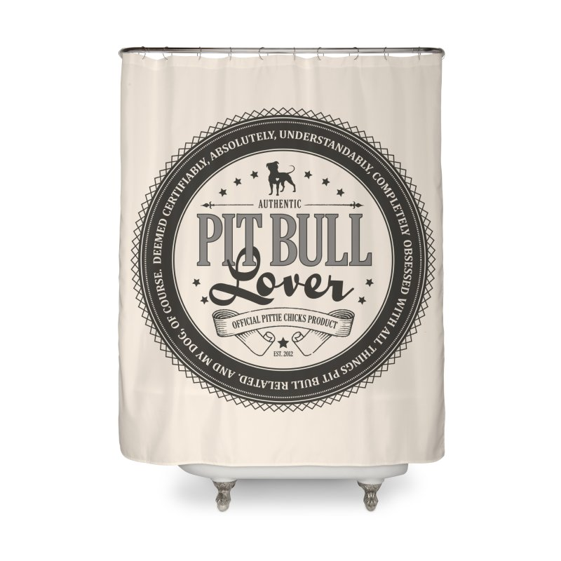 Authentic Pit Bull Lover Home Shower Curtain by Pittie Chicks