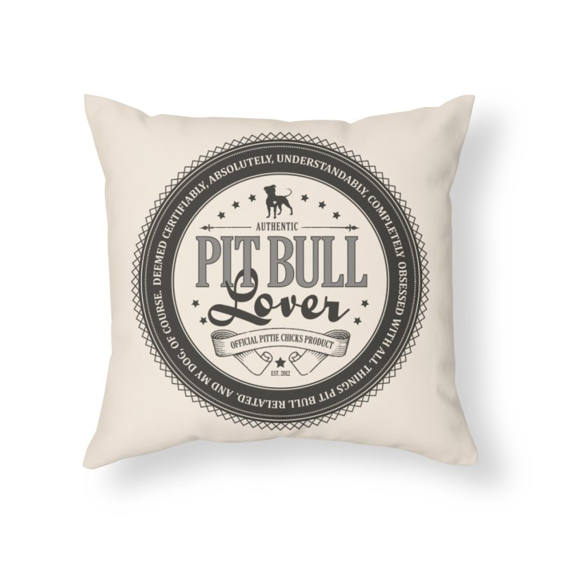 Authentic Pit Bull Lover Home Throw Pillow by Pittie Chicks