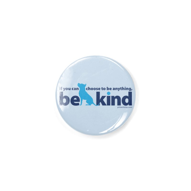 Choose Kind Accessories Button by Pittie Chicks