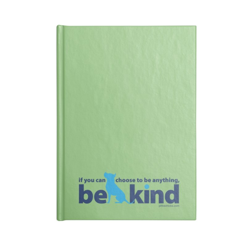 Choose Kind Accessories Blank Journal Notebook by Pittie Chicks