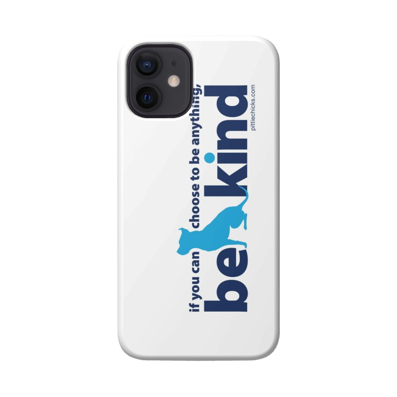 Choose Kind Accessories Phone Case by Pittie Chicks