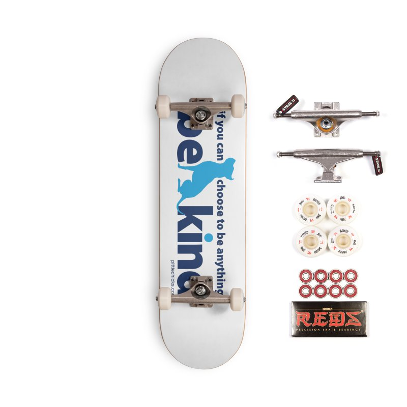 Choose Kind Accessories Complete - Pro Skateboard by Pittie Chicks