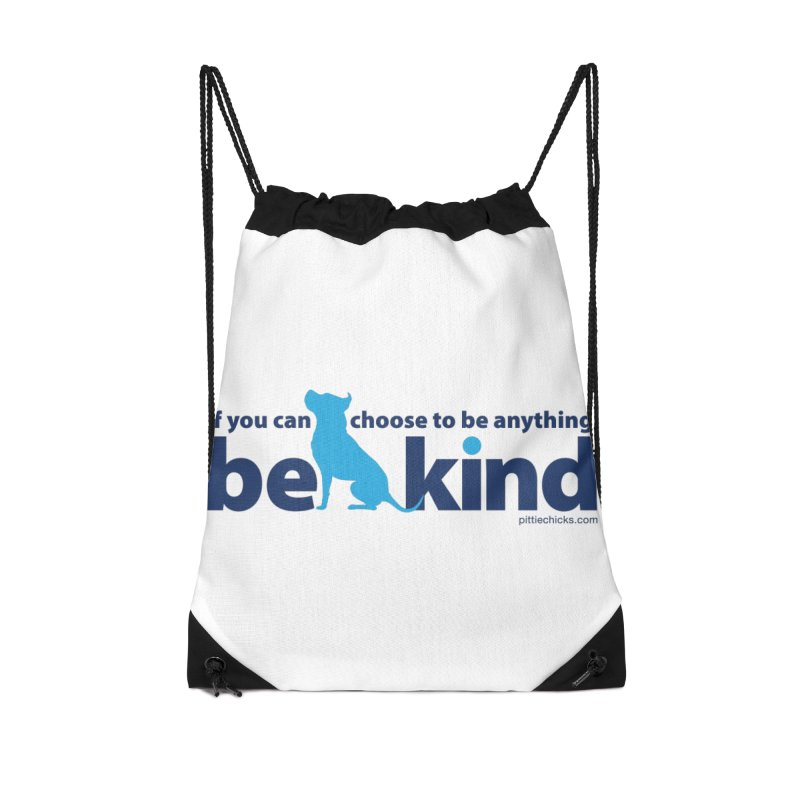 Choose Kind Accessories Drawstring Bag Bag by Pittie Chicks