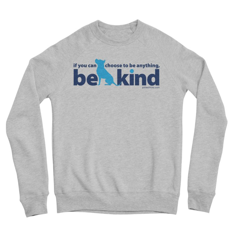 Choose Kind Women's Sponge Fleece Sweatshirt by Pittie Chicks