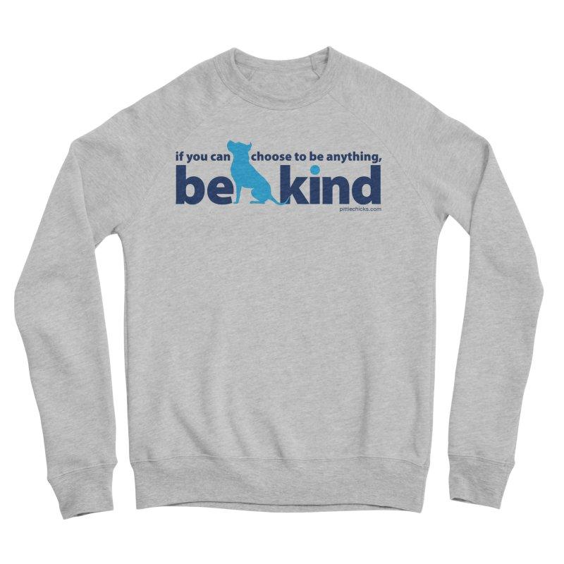 Choose Kind Men's Sponge Fleece Sweatshirt by Pittie Chicks