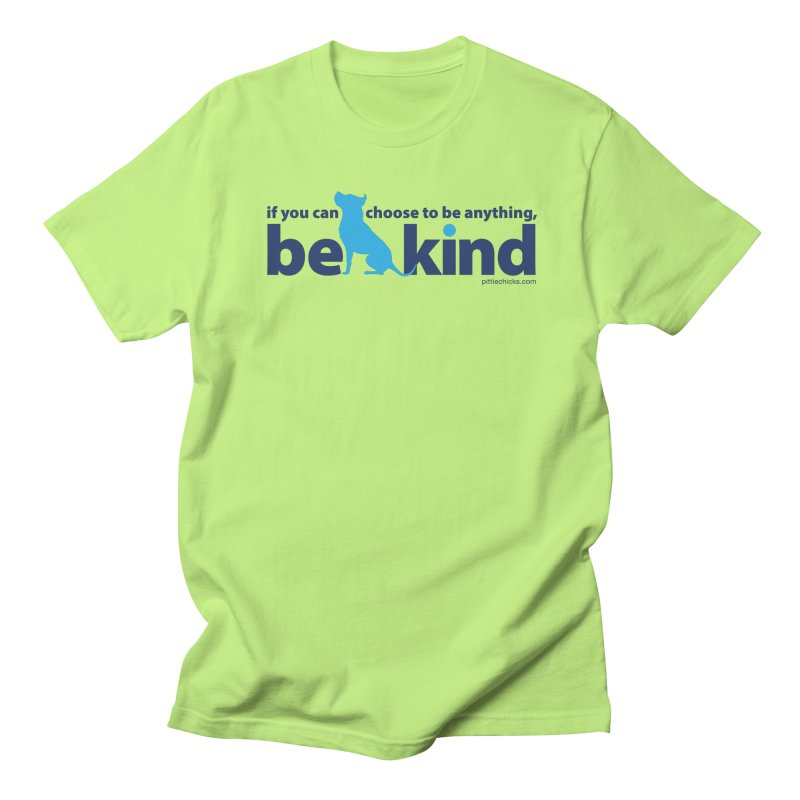 Choose Kind Women's Regular Unisex T-Shirt by Pittie Chicks