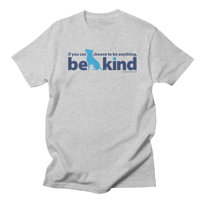 Choose Kind Women's Regular Unisex T-Shirt by Pittie Chicks