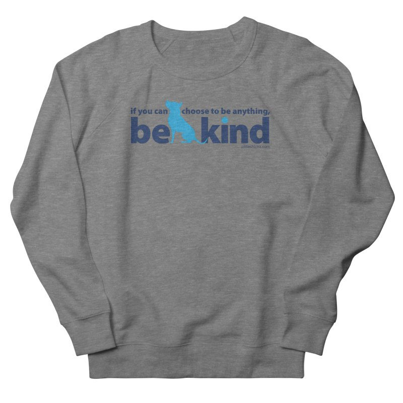 Choose Kind Men's French Terry Sweatshirt by Pittie Chicks