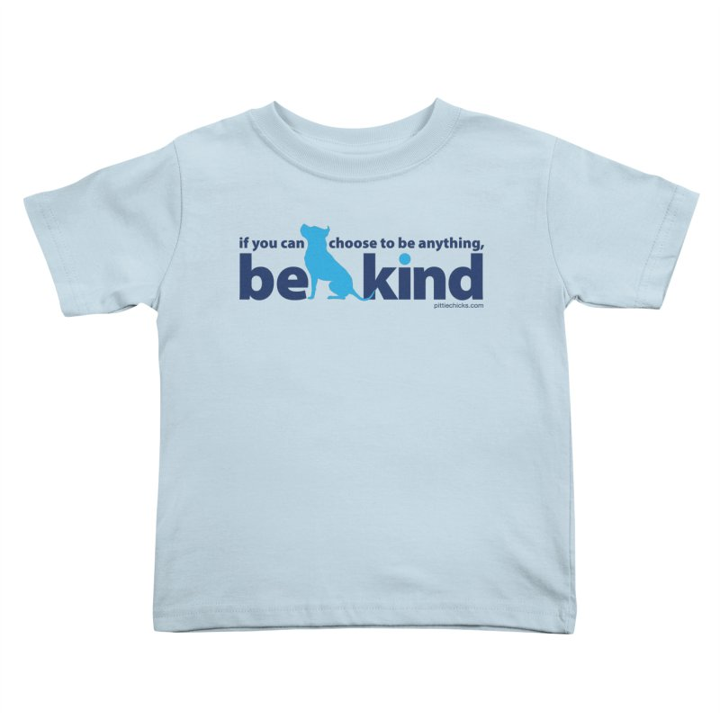 Choose Kind Kids Toddler T-Shirt by Pittie Chicks