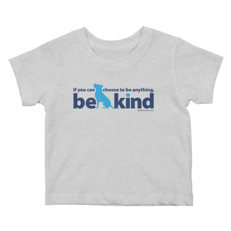 Choose Kind Kids Baby T-Shirt by Pittie Chicks