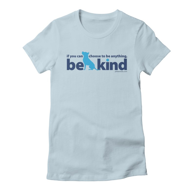 Choose Kind Women's T-Shirt by Pittie Chicks