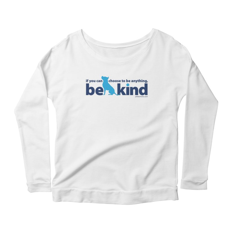 Choose Kind Women's Scoop Neck Longsleeve T-Shirt by Pittie Chicks