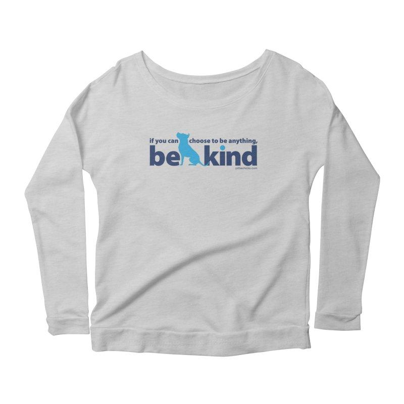 Choose Kind Women's Scoop Neck Longsleeve T-Shirt by Pittie Chicks