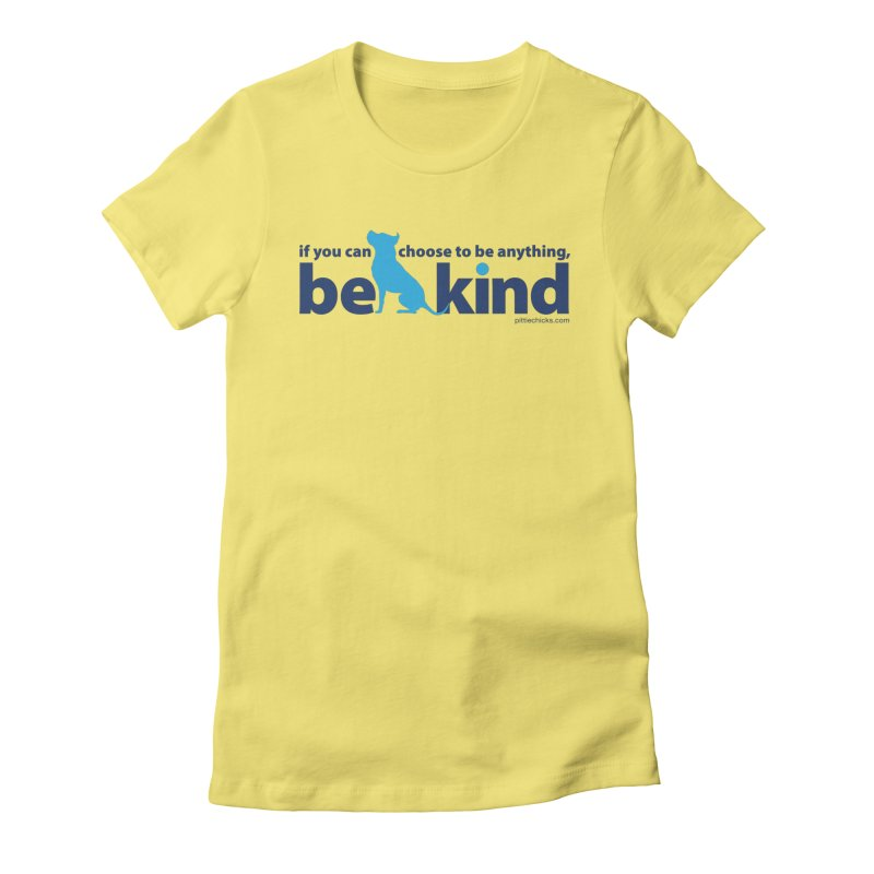 Choose Kind Women's Fitted T-Shirt by Pittie Chicks