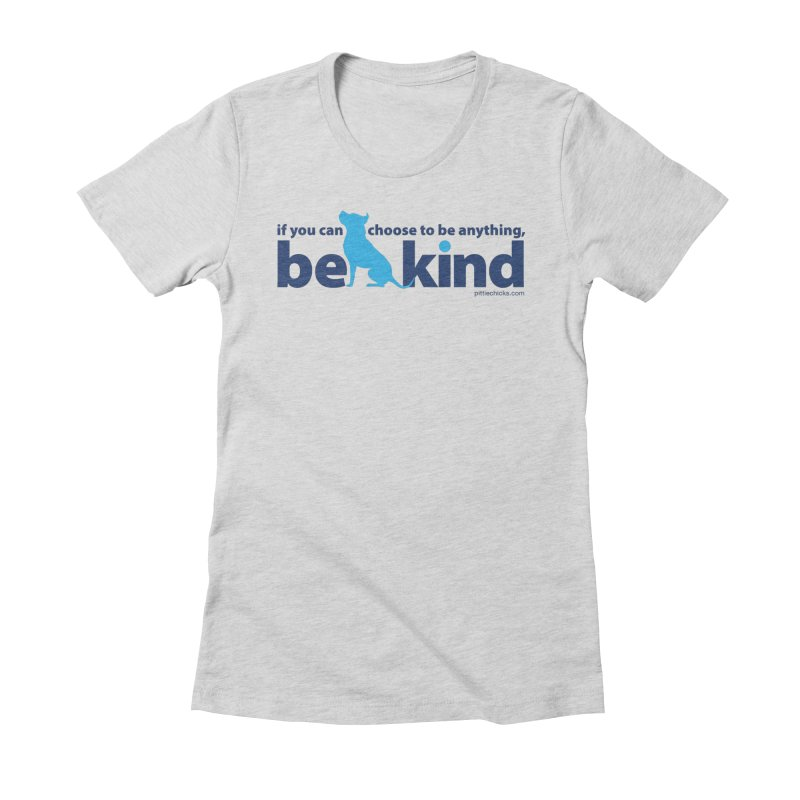 Choose Kind in Women's Fitted T-Shirt Heather Grey by Pittie Chicks