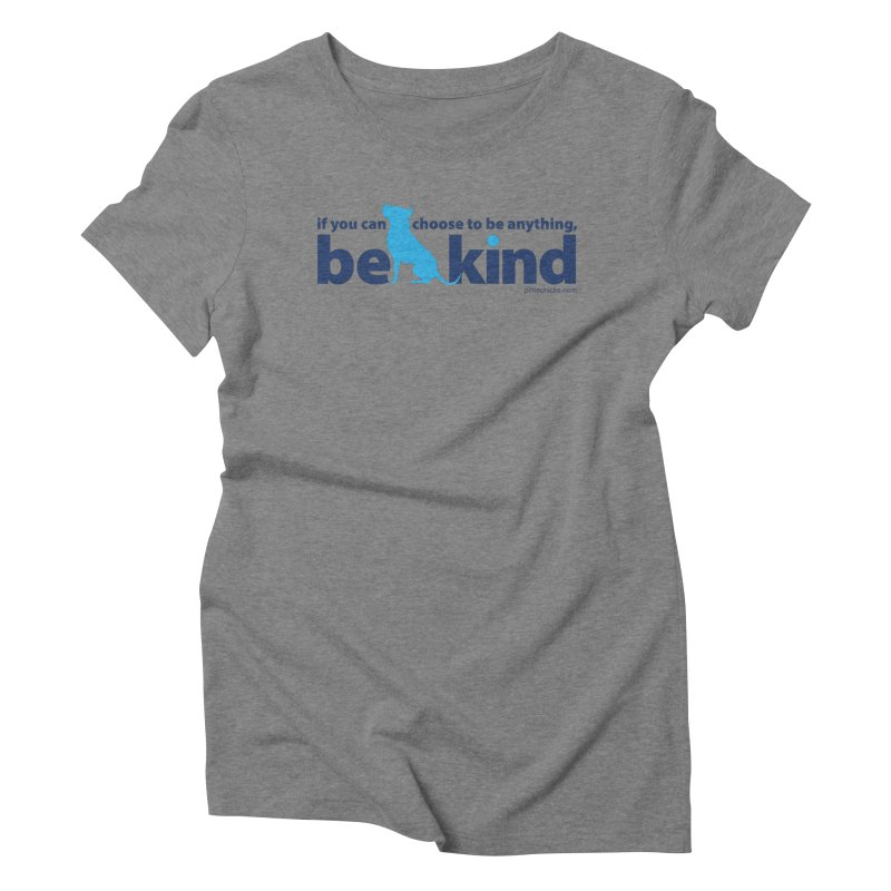 Choose Kind Women's Triblend T-Shirt by Pittie Chicks