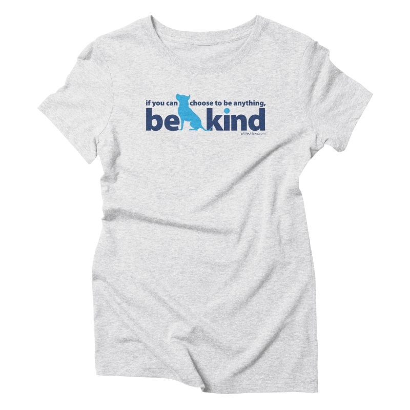 Choose Kind Women's Triblend T-Shirt by Pittie Chicks