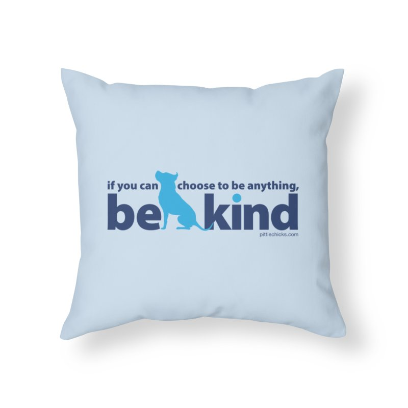 Choose Kind Home Throw Pillow by Pittie Chicks