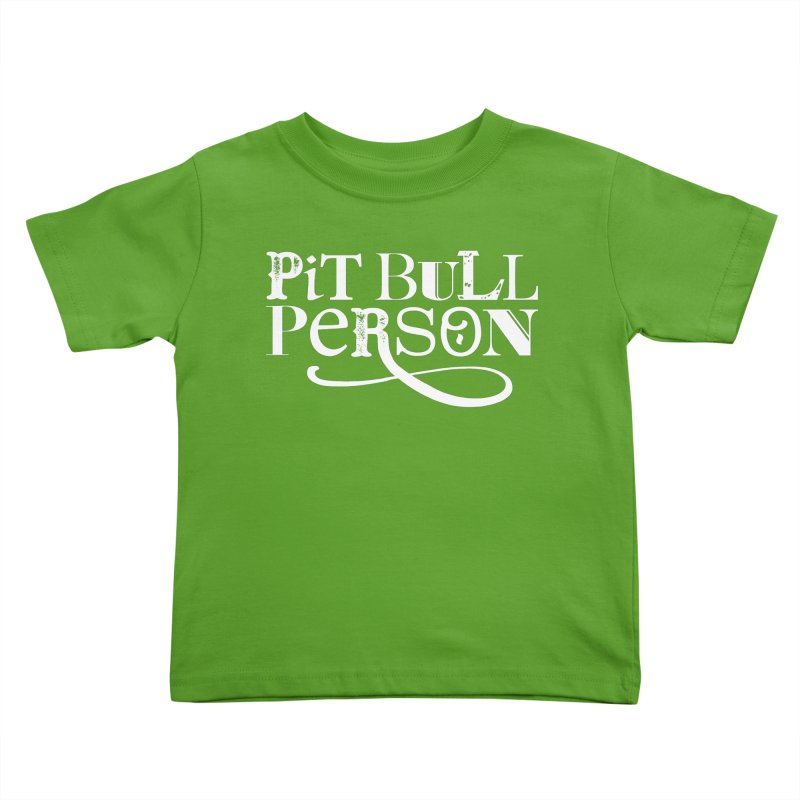 Pit Bull Person - White Ink Kids Toddler T-Shirt by Pittie Chicks