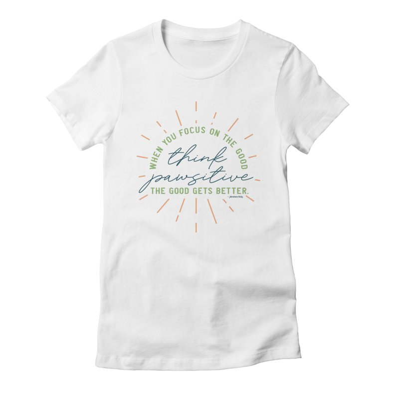 Think Pawsitive - Color Women's T-Shirt by Pittie Chicks