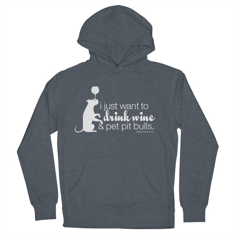 Drink Wine & Pet Pits Men's French Terry Pullover Hoody by Pittie Chicks