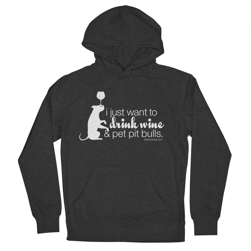 Drink Wine & Pet Pits Men's Pullover Hoody by Pittie Chicks