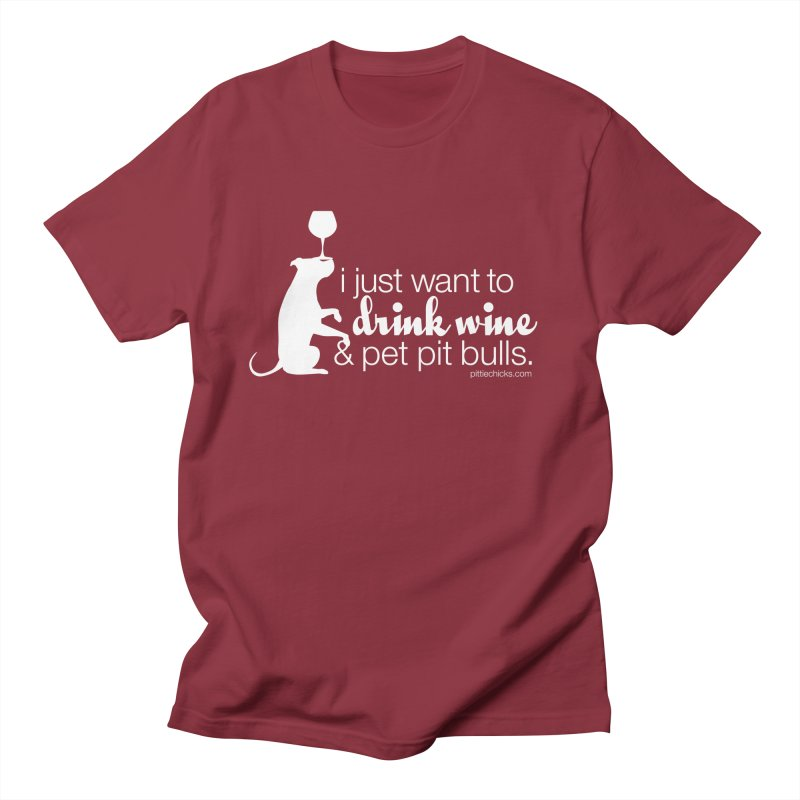 Drink Wine & Pet Pits Men's T-Shirt by Pittie Chicks