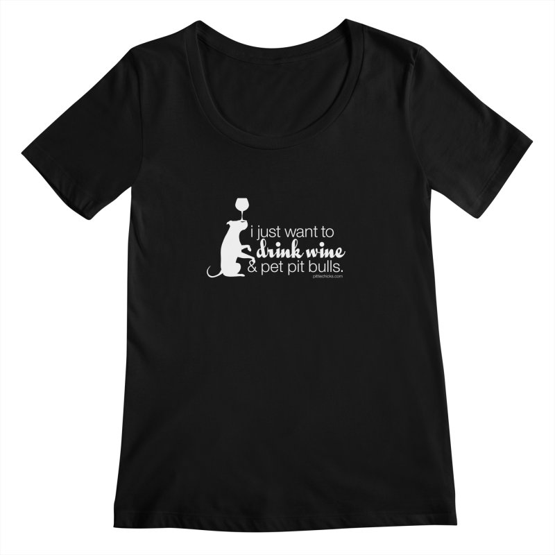 Drink Wine & Pet Pits Women's Scoopneck by Pittie Chicks